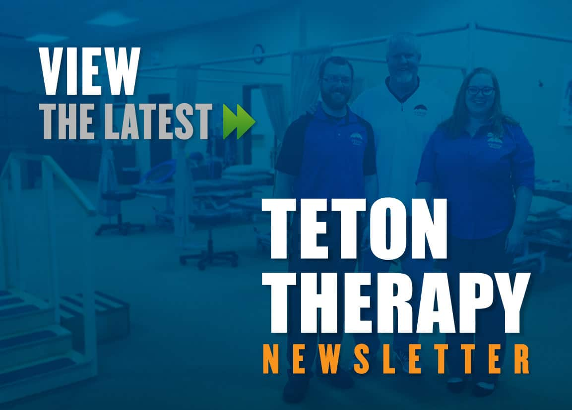 Newsletter for Teton Therapy, Physical Therapy, Occupational Therapy